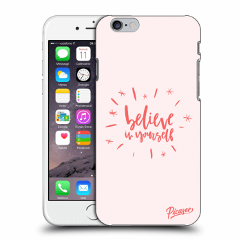 Picasee Apple iPhone 6/6S Hülle - Transparenter Kunststoff - Believe in yourself