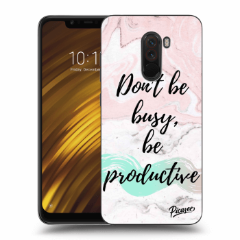 Hülle für Xiaomi Pocophone F1 - Don't be busy, be productive