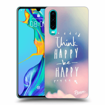 Hülle für Huawei P30 - Think happy be happy